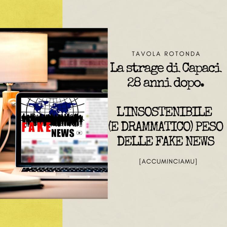 LA STRAGE DI CAPACI 28 ANNI DOPO: L'INSOSTENIBILE (E DRAMMATICO) PESO DELLE FAKE NEWS