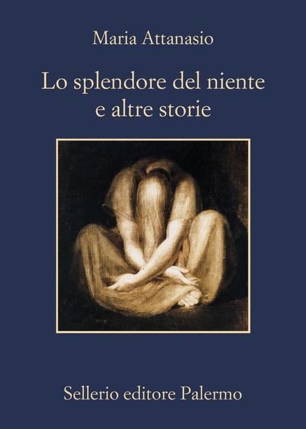 IL NUOVO LIBRO DI MARIA ATTANASIO: LO SPLENDORE DEL NIENTE E ALTRE STORIE